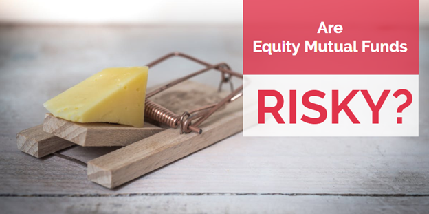 Are Equity Mutual Funds risky