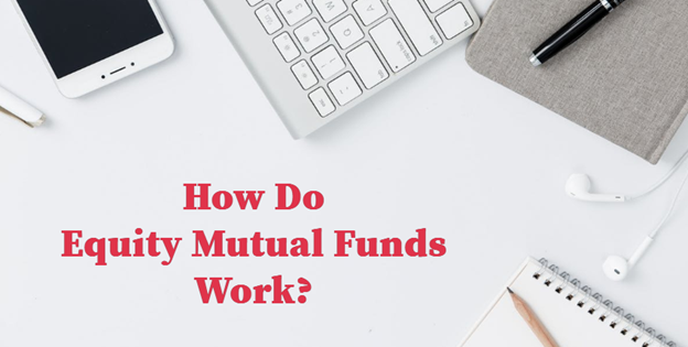 Equity Mutual Funds work
